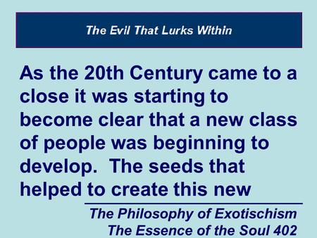The Philosophy of Exotischism The Essence of the Soul 402 As the 20th Century came to a close it was starting to become clear that a new class of people.