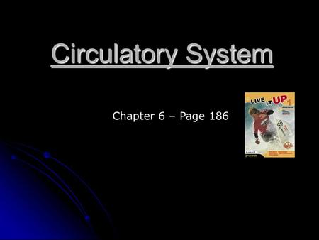 Circulatory System Chapter 6 – Page 186. Circulatory System contains:  The heart  Two closed circuits: - pulmonary circuit - systemic circuit  Blood.