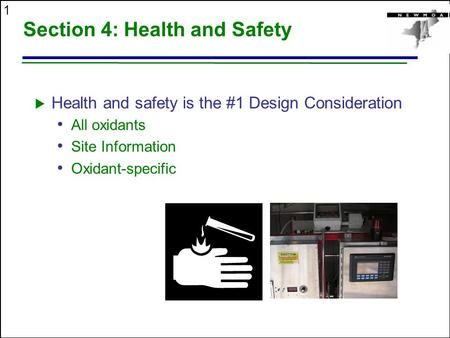 1 Section 4: Health and Safety  Health and safety is the #1 Design Consideration All oxidants Site Information Oxidant-specific.