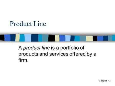Product Line A product line is a portfolio of products and services offered by a firm. Chapter 7.1.