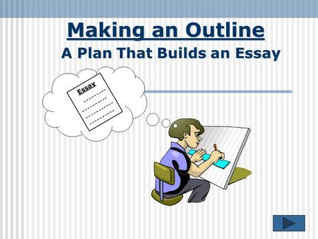 Making an Outline A Plan That Builds an Essay Essay --------- ---------- ----------- ----------