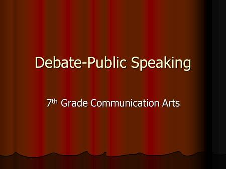 Debate-Public Speaking 7 th Grade Communication Arts.