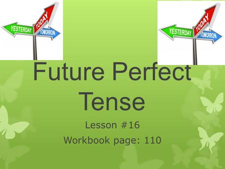 Future Perfect Tense Lesson #16 Workbook page: 110.