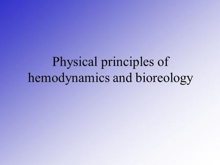 Physical principles of hemodynamics and bioreology.