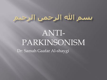 ANTI- PARKINSONISM Dr: Samah Gaafar Al-shaygi.  Neurodegenerative diseases.  Dopamenergic neurones in substantia nigra.  Environmental* genetic factors.