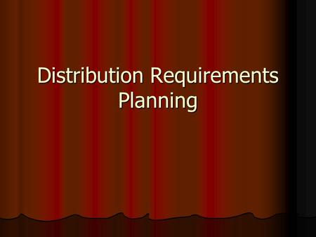 Distribution Requirements Planning. What is DRP? DRP provides the basis for integrating supply chain inventory information and physical distribution activities.