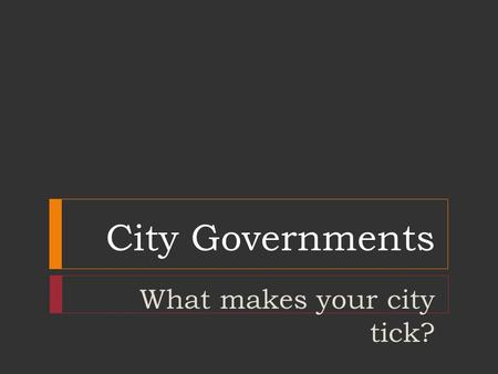 City Governments What makes your city tick?. What's a city?  It must have at least 200 residents  It must be located at least 3 miles from the boundaries.