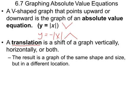 6.7 Graphing Absolute Value Equations. Vertical Translations Below are the graphs of y = | x | and y = | x | + 2. Describe how the graphs are the same.