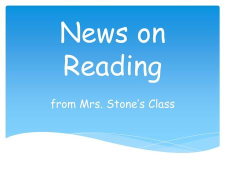 News on Reading from Mrs. Stone's Class.  Reading Mastery for Grades K, 1, 2, and 3  Corrective Reading for Grades 3, 4, and 5 SRA Program.