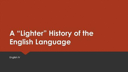 "A ""Lighter"" History of the English Language English IV."