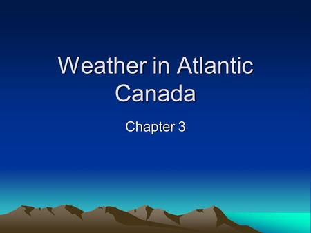 Weather in Atlantic Canada Chapter 3. Condensation Occurs when moist air rises and cools, forming clouds. Air rises because of being warmed from below.