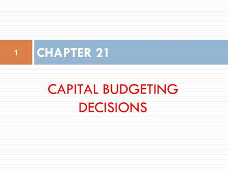 CAPITAL BUDGETING DECISIONS CHAPTER 21 1. Typical Capital Budgeting Decisions Plant expansion Equipment selection Equipment replacement Lease or buy Cost.