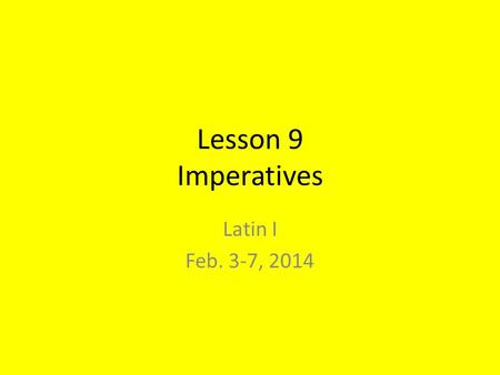 Lesson 9 Imperatives Latin I Feb. 3-7, 2014. Moody Verbs Verbs have moods. Indicative mood, subjunctive mood, imperative mood. The indicative mood is.
