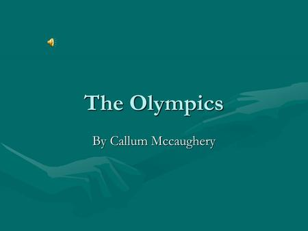 The Olympics By Callum Mccaughery. What games are there in the Olympics Wrestling, boxing, long jump, javelin, discus, relay, 800m, 300m, aquatics, wieght.