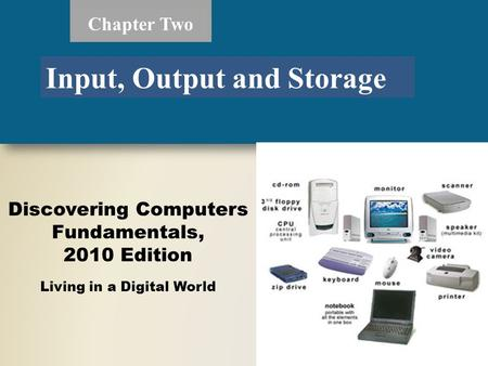Discovering Computers Fundamentals, 2010 Edition Living in a Digital World Chapter Two Input, Output and Storage.