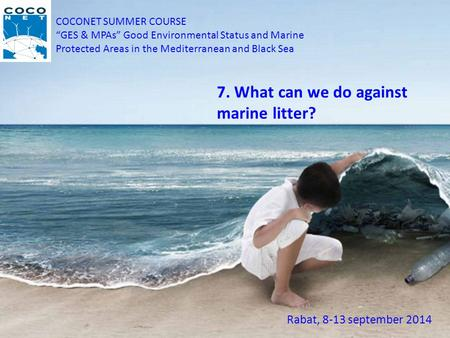 "COCONET SUMMER COURSE ""GES & MPAs"" Good Environmental Status and Marine Protected Areas in the Mediterranean and Black Sea Rabat, 8-13 september 2014 7."