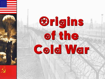 Origins of the Cold War Origins of the Cold War A Difference In Opinion 1945—the beginning of a long period of distrust & misunderstanding between the.