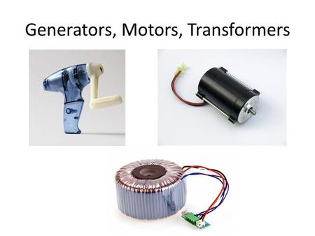 Generators, Motors, Transformers. Generators generator = a machine that converts mechanical energy into electrical energy Wire loop is rotated in a magnetic.