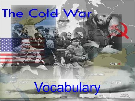 Vocabulary. Cold War The competition developed after WWII between the US and the Soviet Union for power and influence in the world, lasting until the.