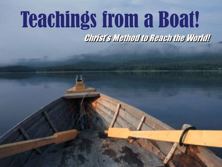 Teachings from a Boat! Christ's Method to Reach the World!