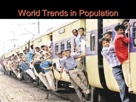 World Trends in Population. Trends you know? China and India China and India Developed vs. Developing Developed vs. Developing Europe Europe Africa Africa.