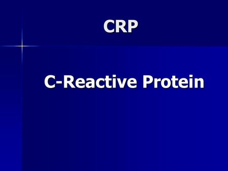 CRP C-Reactive Protein. CRP One of many Acute Phase Proteins Produced in response to trauma, tissue damage, infection and inflammation Produced in response.