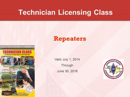 Technician Licensing Class Repeaters Valid July 1, 2014 Through June 30, 2018.