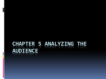 Chapter Objectives  Explain why public speakers must be audience centered.  Explain what it means to say that audiences are egocentric.  Identify the.