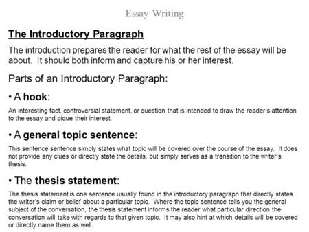 Essay Writing Outline Essay Writing The Introductory Paragraph The introduction prepares the reader for what the rest of the essay will be about. It should.