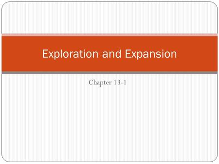 "Chapter 13-1 Exploration and Expansion. Motives and Means ""God, Glory, and Gold"" What does this phrase mean to you? How does this relate to the Age of."