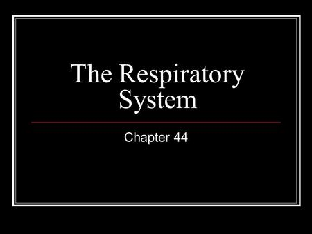 The Respiratory System Chapter 44. Respiration Cellular respiration – in the mitochondria (see chapter 7) Organismic respiration – O 2 from the environment.
