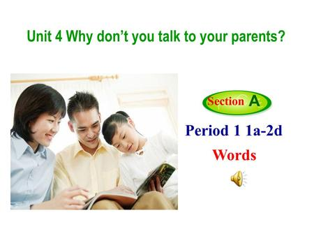 Period 1 1a-2d Words Section A Unit 4 Why don't you talk to your parents?