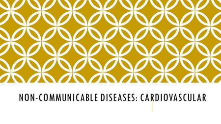 NON-COMMUNICABLE DISEASES: CARDIOVASCULAR. Target: I will be able to describe symptoms of cardiovascular diseases Pg. 57 Non-communicable Disease: a.