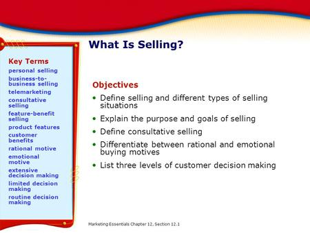 What Is Selling? Objectives Define selling and different types of selling situations Explain the purpose and goals of selling Define consultative selling.