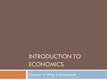 INTRODUCTION TO ECONOMICS Chapter 1: What is Economics?