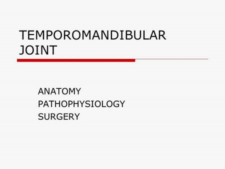 TEMPOROMANDIBULAR JOINT ANATOMY PATHOPHYSIOLOGY SURGERY.