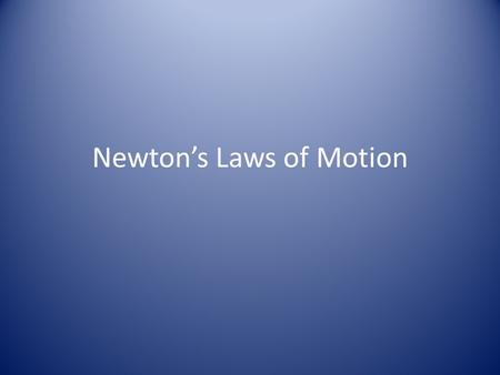 Newton's Laws of Motion. Newton's laws of motion 1 st Law 1 st Law – An object at rest will stay at rest, and an object in motion will stay in motion.