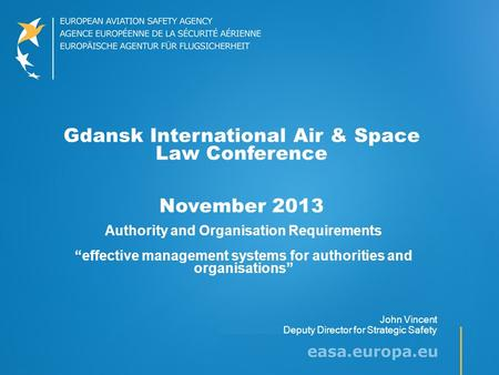 "Gdansk International Air & Space Law Conference November 2013 Authority and Organisation Requirements ""effective management systems for authorities and."
