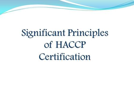 Significant Principles of HACCP Certification. Principles of HACCP National Advisory Committee develops the seven principles for the HACCP. It serves.