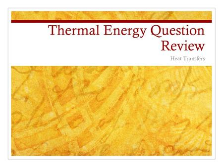 Thermal Energy Question Review Heat Transfers. Thermal Energy Review If you walk barefoot on hot asphalt, energy is transferred by which process? A. convection.