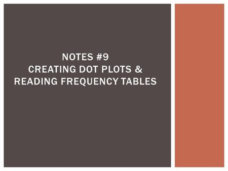 NOTES #9 CREATING DOT PLOTS & READING FREQUENCY TABLES.