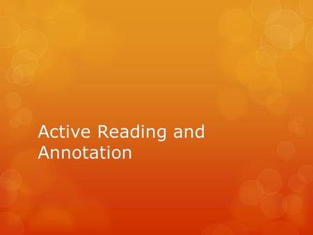 Active Reading and Annotation. Active Reading Strategies  Make Connections  Text to Self  Text to Text  Text to World  This reminds me of…  I've.