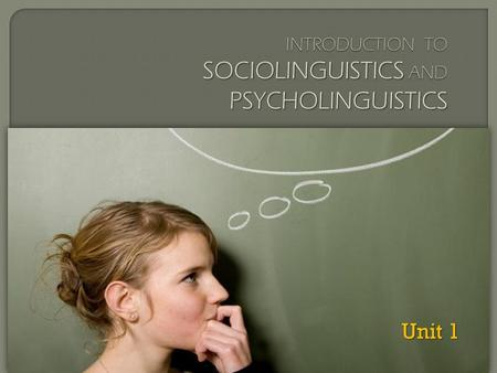 Unit 1. 1. 1 Theoretical bases of psycholinguistics and sociolinguistics 1.1.1 Theoretical bases of psycholinguistics 1.1.2 Development and boundaries.