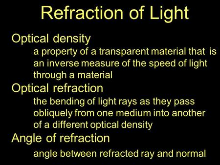Refraction of Light Optical density a property of a transparent material that is an inverse measure of the speed of light through a material Optical refraction.