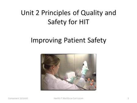 Unit 2 Principles of Quality and Safety for HIT Improving Patient Safety Component 12/Unit21Health IT Workforce Curriculum.