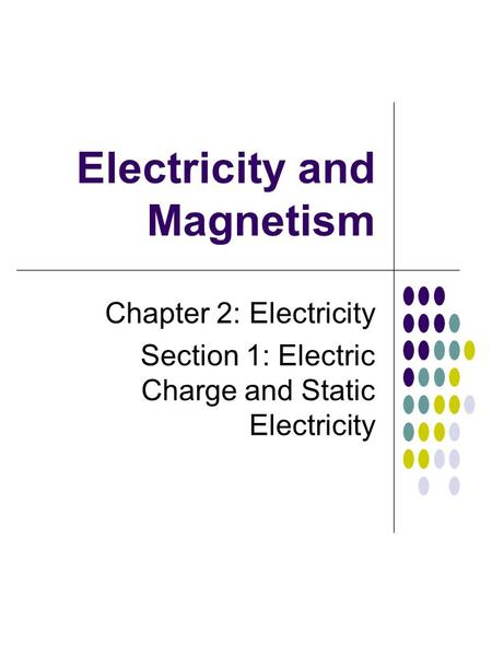 Electricity and Magnetism Chapter 2: Electricity Section 1: Electric Charge and Static Electricity.