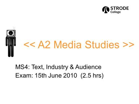 > MS4: Text, Industry & Audience Exam: 15th June 2010 (2.5 hrs)
