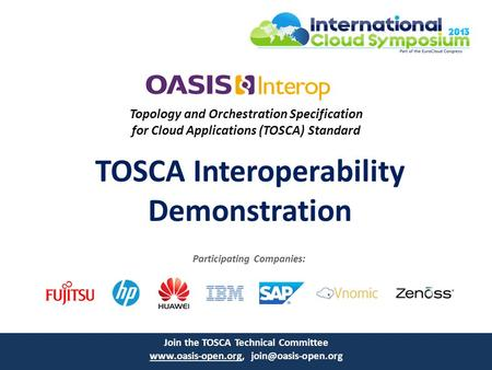 Topology and Orchestration Specification for Cloud Applications (TOSCA) Standard TOSCA Interoperability Demonstration Join the TOSCA Technical Committee.