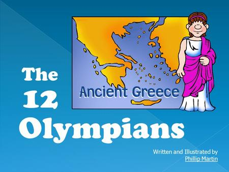 Written and Illustrated by Phillip Martin Phillip Martin The 12 Olympians.