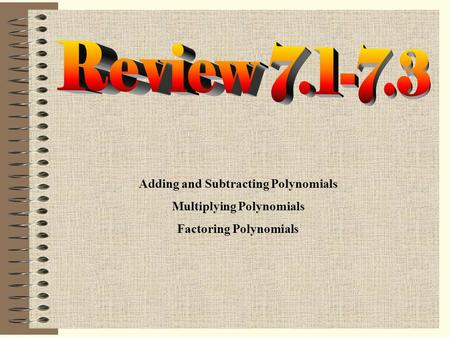 Adding and Subtracting Polynomials Multiplying Polynomials Factoring Polynomials.